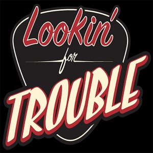 lookin for trouble